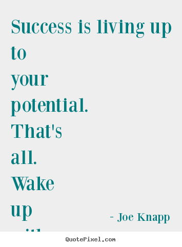 Success quotes - Success is living up to your potential. that's..