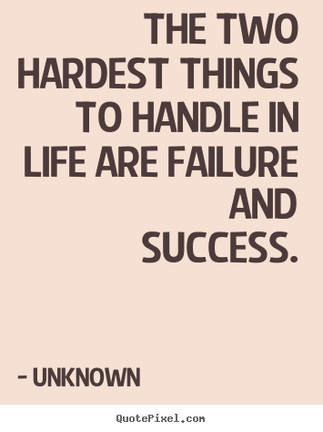 Create poster quotes about success - The two hardest things to handle in life are failure and success.