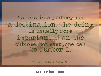Arthur Robert Ashe, Jr. picture quotes - Success is a journey not a destination. the doing is usually more important.. - Success quote