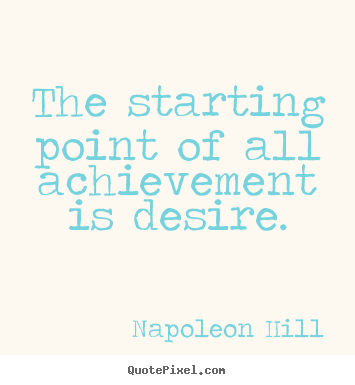 Quote about success - The starting point of all achievement is..