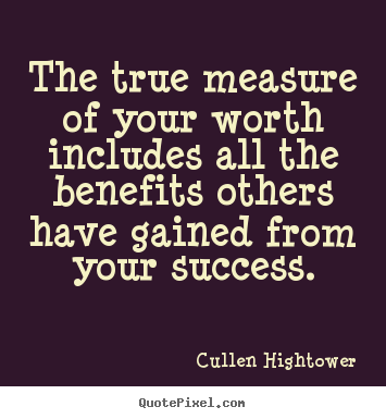 Quote about success - The true measure of your worth includes all..