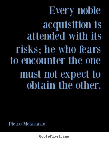 Quote about success - Every noble acquisition is attended with its risks;..
