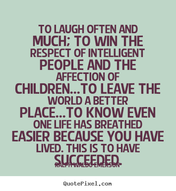 Design poster quotes about success - To laugh often and much; to win the respect..