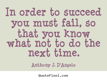 Anthony J. D'Angelo photo quote - In order to succeed you must fail, so that.. - Success quotes